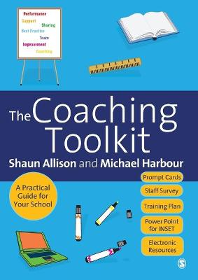 The Coaching Toolkit A Practical Guide for Your School by Shaun Allison, Michael Harbour