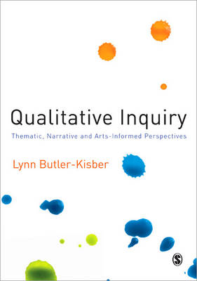Qualitative Inquiry Thematic, Narrative and Arts-Informed Perspectives by Lynn Butler-Kisber