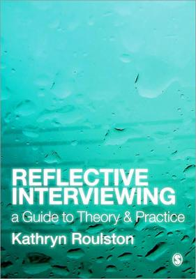 Reflective Interviewing A Guide to Theory and Practice by Kathryn J. Roulston