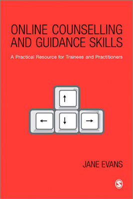 Online Counselling and Guidance Skills A Practical Resource for Trainees and Practitioners by Jane Evans