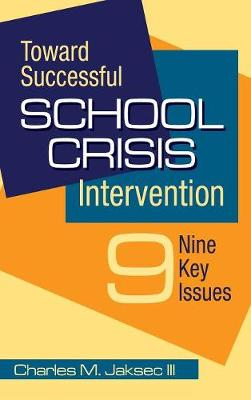 Toward Successful School Crisis Intervention 9 Key Issues by Charles M. Jaksec