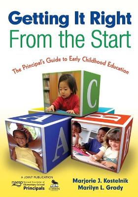 Getting It Right From the Start The Principal's Guide to Early Childhood Education by Marjorie J. Kostelnik, Marilyn L. Grady