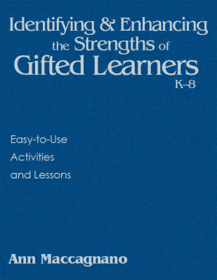 Identifying and Enhancing the Strengths of Gifted Learners, K-8 Easy-to-Use Activities and Lessons by Ann Marie Maccagnano