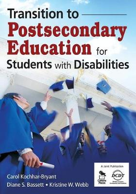 Transition to Postsecondary Education for Students With Disabilities by Carol A. Kochhar-Bryant, Diane S. Bassett, Kristine Wiest Webb