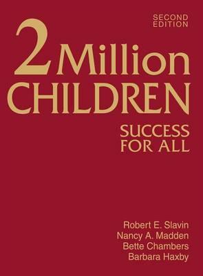 2 Million Children Success for All by Robert E. Slavin, Nancy A. Madden, Margaret E. Chambers, Barbara Haxby