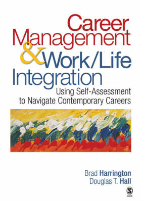 Career Management & Work-Life Integration Using Self-Assessment to Navigate Contemporary Careers by Brad Harrington, Douglas T. Hall