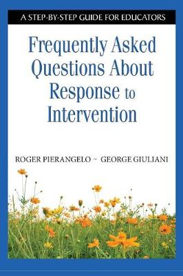 Frequently Asked Questions About Response to Intervention A Step-by-Step Guide for Educators by Roger Pierangelo, George A. Giuliani