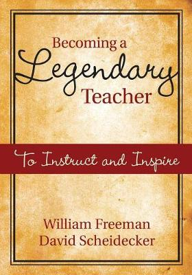 Becoming a Legendary Teacher To Instruct and Inspire by William B. Freeman