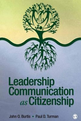 Leadership Communication as Citizenship by John O. Burtis, Paul D. Turman
