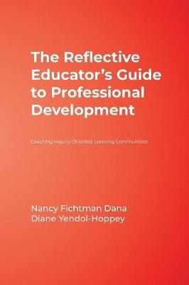The Reflective Educator's Guide to Professional Development Coaching Inquiry-Oriented Learning Communities by Nancy Fichtman Dana, Diane Yendol-Hoppey