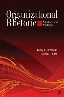 Organizational Rhetoric Situations and Strategies by Mary F. Hoffman, Debra J. Ford