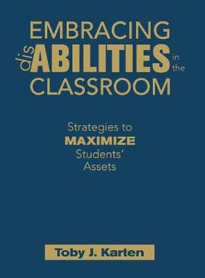 Embracing Disabilities in the Classroom Strategies to Maximize Students' Assets by Toby J. Karten
