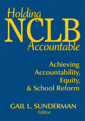 Holding NCLB Accountable Achieving Accountability, Equity, & School Reform by Gail L. Sunderman