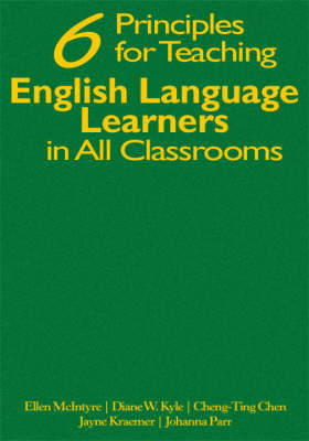 Six Principles for Teaching English Language Learners in All Classrooms by Ellen McIntyre, Diane W. Kyle, Cheng-Ting Chen, Jayne Kraemer