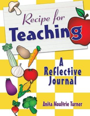 Recipe for Teaching A Reflective Journal by Anita Moultrie Turner