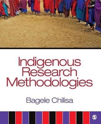 Indigenous Research Methodologies by Bagele Chilisa