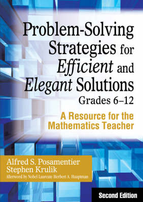 Problem-Solving Strategies for Efficient and Elegant Solutions, Grades 6-12 A Resource for the Mathematics Teacher by Alfred S. Posamentier, Stephen Krulik