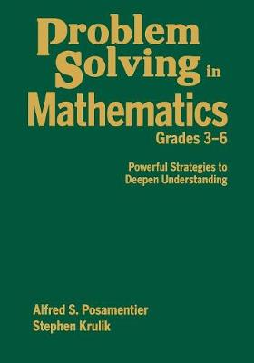 Problem Solving in Mathematics, Grades 3-6 Powerful Strategies to Deepen Understanding by Alfred S. Posamentier