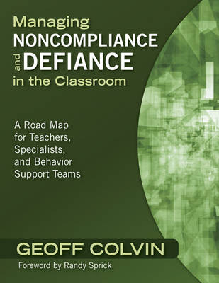 Managing Noncompliance and Defiance in the Classroom A Road Map for Teachers, Specialists, and Behavior Support Teams by Randy Sprick