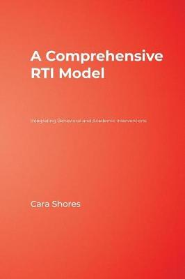 A Comprehensive RTI Model Integrating Behavioral and Academic Interventions by Cara F. Shores