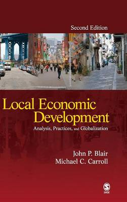 Local Economic Development Analysis, Practices, and Globalization by John P. Blair, Michael Charles Carroll