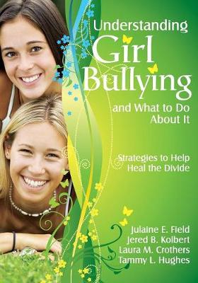 Understanding Girl Bullying and What to Do About It Strategies to Help Heal the Divide by Julaine E. Field