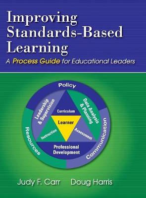 Improving Standards-Based Learning A Process Guide for Educational Leaders by Judy F. Carr