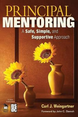 Principal Mentoring A Safe, Simple, and Supportive Approach by Carl J. Weingartner