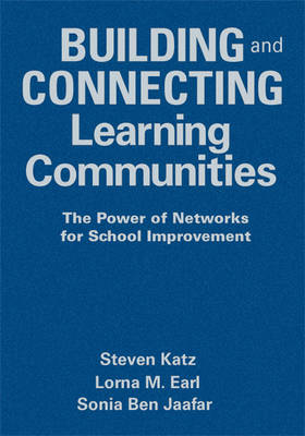 Building and Connecting Learning Communities The Power of Networks for School Improvement by Steven Katz