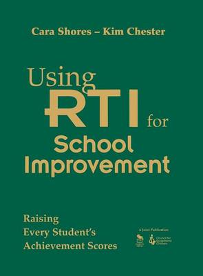 Using RTI for School Improvement Raising Every Student's Achievement Scores by Cara F. Shores, Kimberly B. Chester