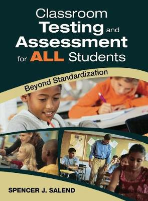 Classroom Testing and Assessment for ALL Students Beyond Standardization by Spencer J. Salend