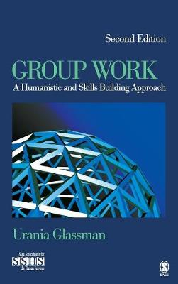 Group Work A Humanistic and Skills Building Approach by Urania E. Glassman