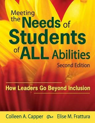 Meeting the Needs of Students of ALL Abilities How Leaders Go Beyond Inclusion by Colleen A. Capper, Elise M. Frattura