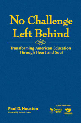 No Challenge Left Behind Transforming American Education Through Heart and Soul by Paul D. Houston