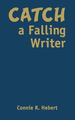 Catch a Falling Writer by Constance R. Hebert