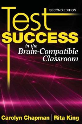 Test Success in the Brain-Compatible Classroom by Carolyn M. Chapman, Rita S. King