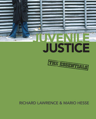 Juvenile Justice The Essentials by Richard A. Lawrence, Mario L. Hesse