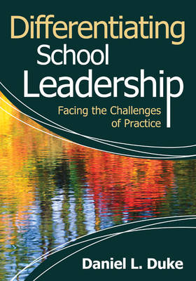 Differentiating School Leadership Facing the Challenges of Practice by Daniel L. Duke