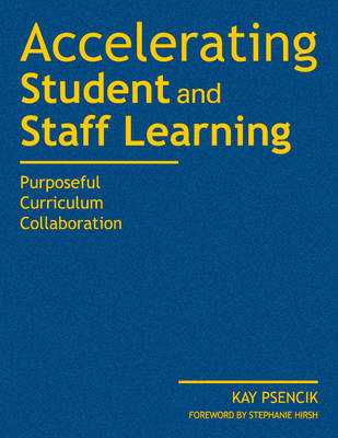 Accelerating Student and Staff Learning Purposeful Curriculum Collaboration by Margaret Kay Psencik