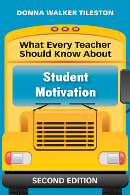 What Every Teacher Should Know About Student Motivation by Donna E. Walker Tileston
