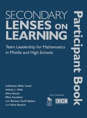 Secondary Lenses on Learning Participant Book Team Leadership for Mathematics in Middle and High Schools by Catherine Miles Grant