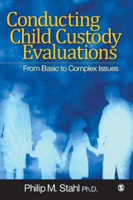 Conducting Child Custody Evaluations From Basic to Complex Issues by Philip Michael Stahl