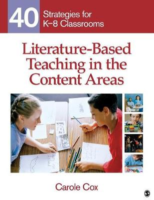 Literature-Based Teaching in the Content Areas 40 Strategies for K-8 Classrooms by Carole A. Cox
