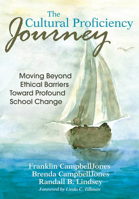 The Cultural Proficiency Journey Moving Beyond Ethical Barriers Toward Profound School Change by Franklin CampbellJones