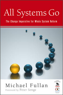 All Systems Go The Change Imperative for Whole System Reform by Michael Fullan