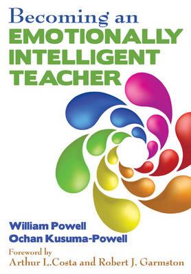 Becoming an Emotionally Intelligent Teacher by William R. Powell, Ochan Kusuma-Powell