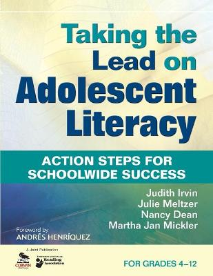 Taking the Lead on Adolescent Literacy Action Steps for Schoolwide Success by Judith L. Irvin