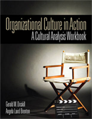 Organizational Culture in Action A Cultural Analysis Workbook by Gerald W. Driskill, Angela Laird Brenton