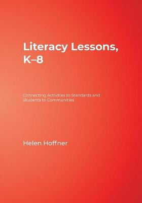 Literacy Lessons, K-8 Connecting Activities to Standards and Students to Communities by Helen I. Hoffner