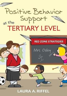 Positive Behavior Support at the Tertiary Level Red Zone Strategies by Laura A. Riffel